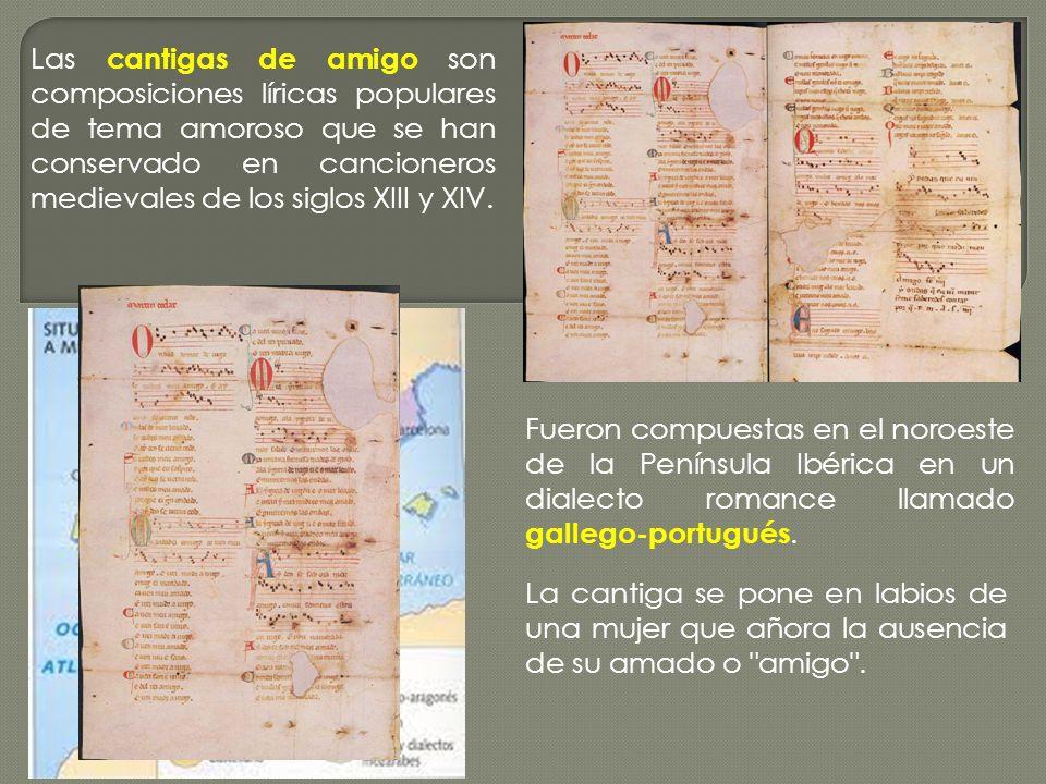 Las cantigas de amigo son composiciones líricas populares de tema amoroso que se han conservado en cancioneros medievales de los siglos XIII y XIV.