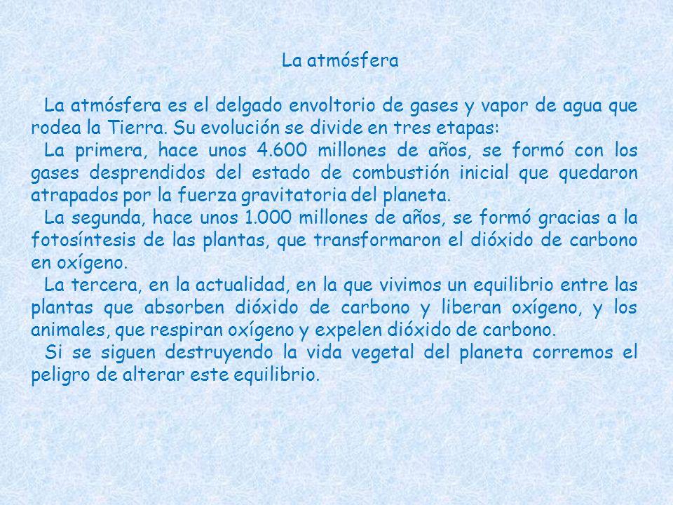 La atmósferaLa atmósfera es el delgado envoltorio de gases y vapor de agua que rodea la Tierra. Su evolución se divide en tres etapas:
