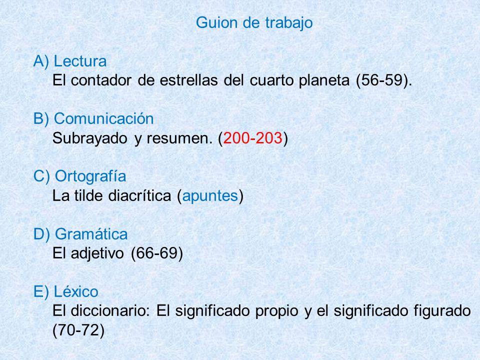 Guion de trabajoA) Lectura. El contador de estrellas del cuarto planeta (56-59). B) Comunicación. Subrayado y resumen. (200-203)