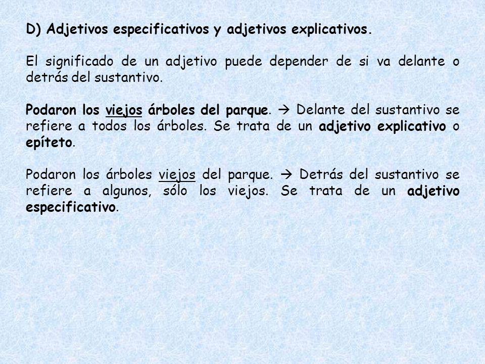 D) Adjetivos especificativos y adjetivos explicativos.
