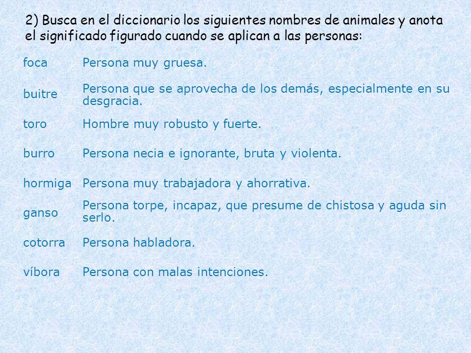 2) Busca en el diccionario los siguientes nombres de animales y anota el significado figurado cuando se aplican a las personas: