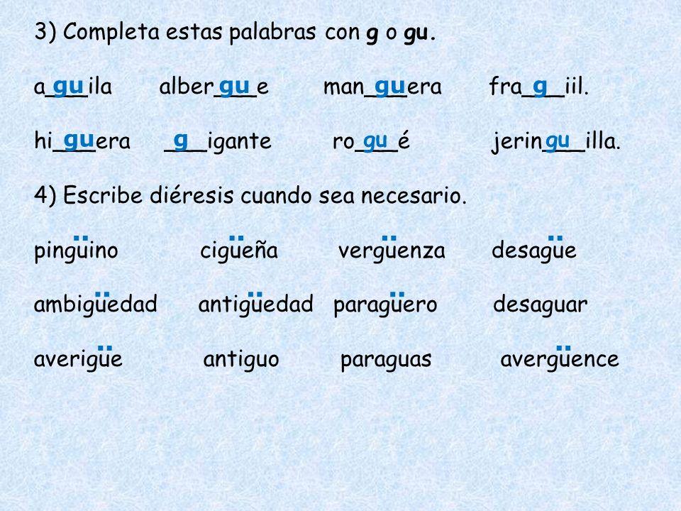 ¨ ¨ ¨ ¨ ¨ ¨ ¨ ¨ ¨ 3) Completa estas palabras con g o gu.