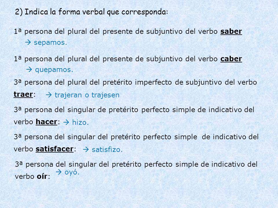 2) Indica la forma verbal que corresponda:
