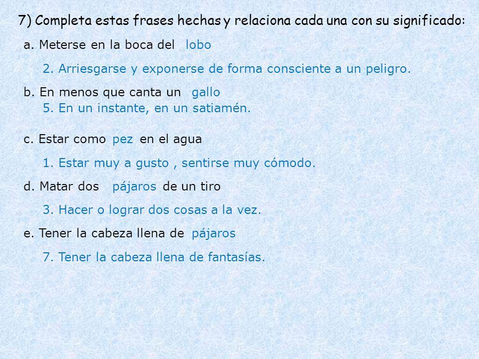 7) Completa estas frases hechas y relaciona cada una con su significado: