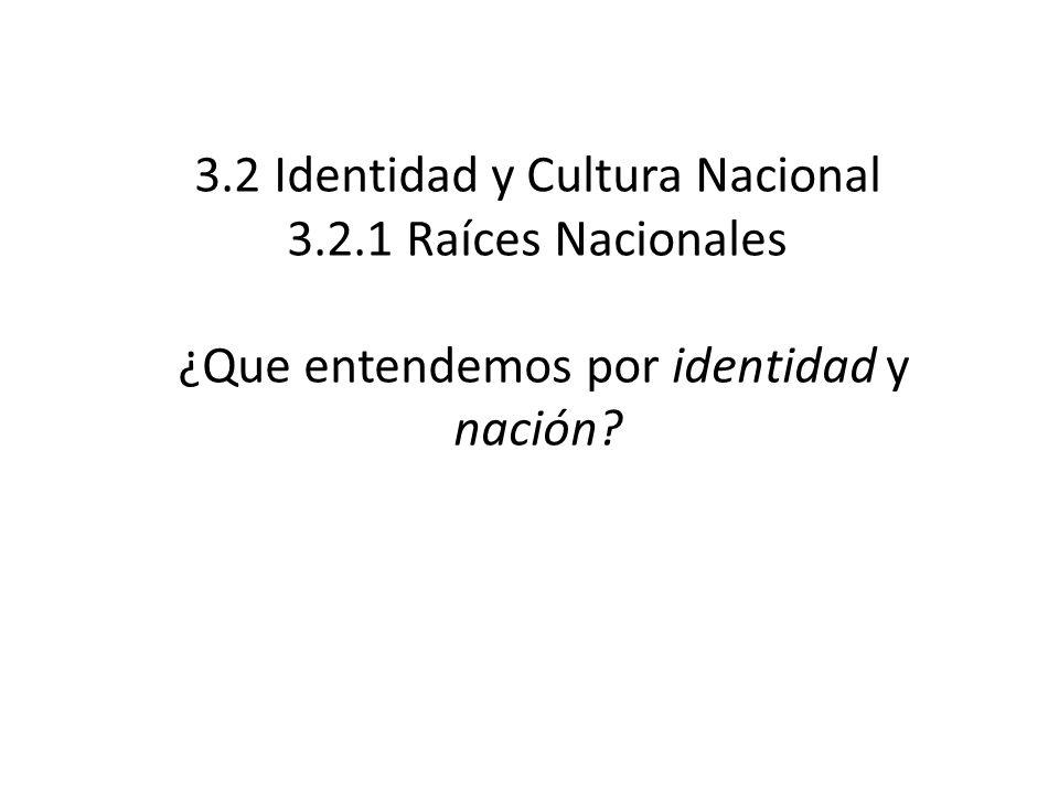 3. 2 Identidad y Cultura Nacional 3. 2