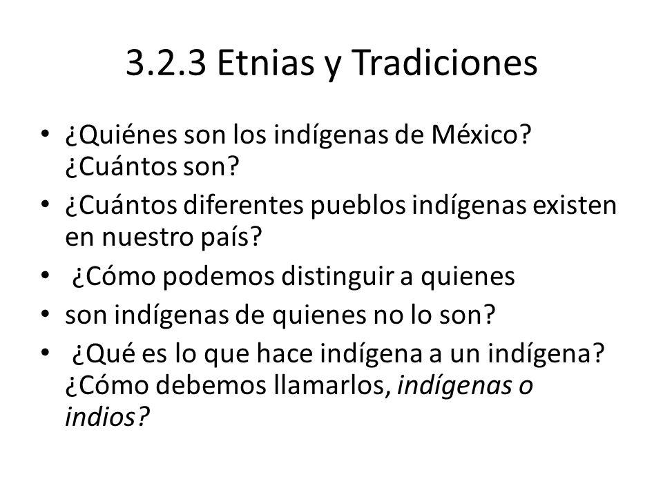 3.2.3 Etnias y Tradiciones ¿Quiénes son los indígenas de México ¿Cuántos son ¿Cuántos diferentes pueblos indígenas existen en nuestro país