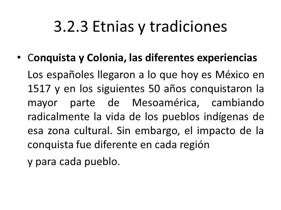 3.2.3 Etnias y tradiciones Conquista y Colonia, las diferentes experiencias.