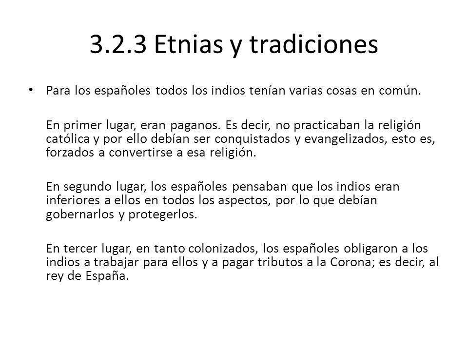 3.2.3 Etnias y tradiciones Para los españoles todos los indios tenían varias cosas en común.