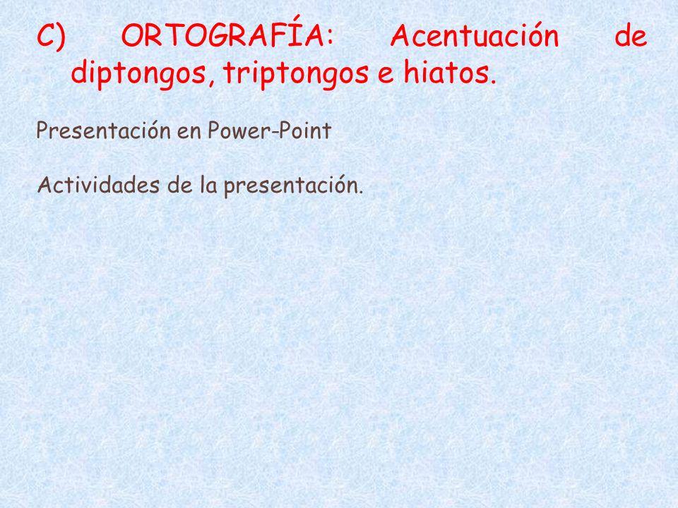 C) ORTOGRAFÍA: Acentuación de diptongos, triptongos e hiatos.
