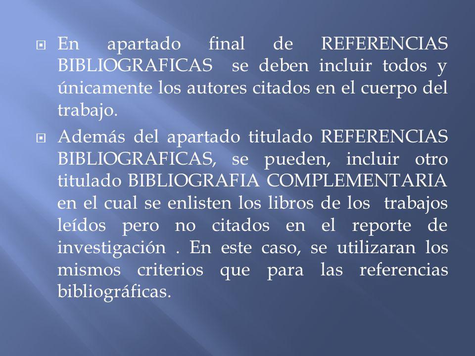 En apartado final de REFERENCIAS BIBLIOGRAFICAS se deben incluir todos y únicamente los autores citados en el cuerpo del trabajo.