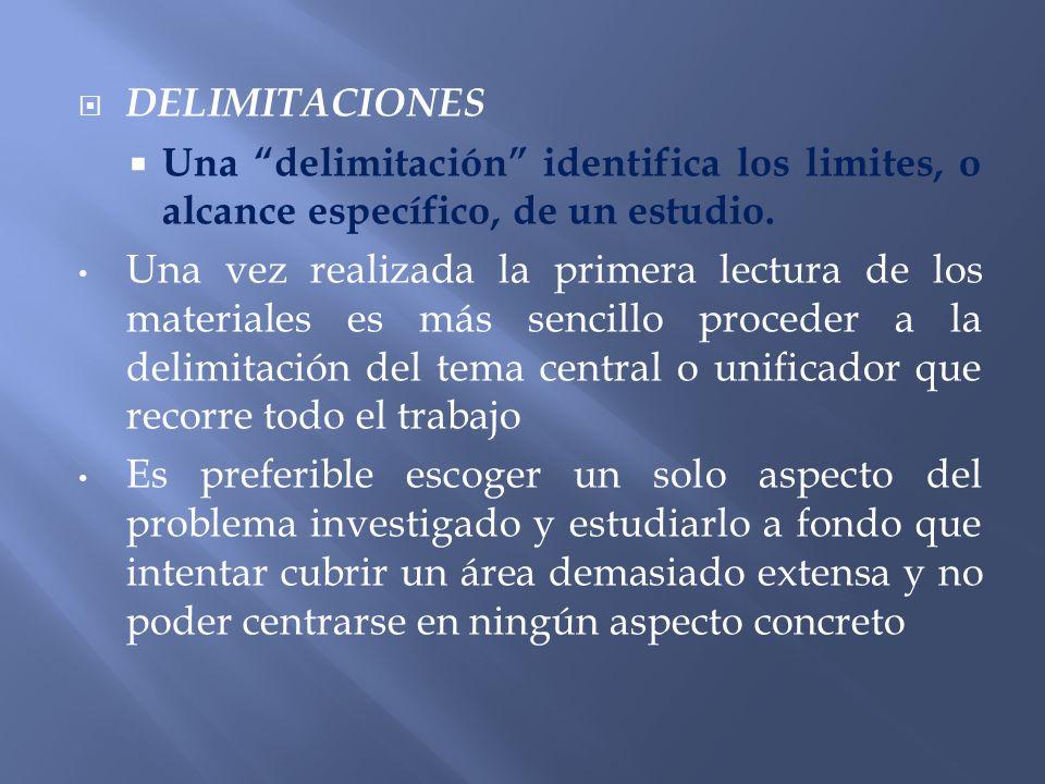 DELIMITACIONES Una delimitación identifica los limites, o alcance específico, de un estudio.