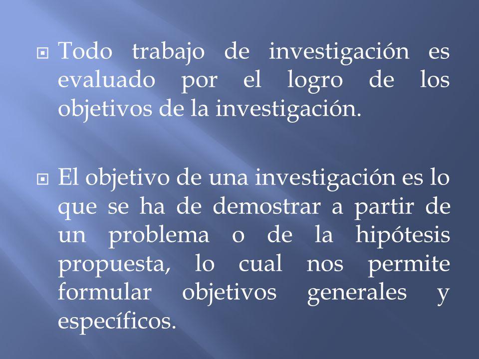 Todo trabajo de investigación es evaluado por el logro de los objetivos de la investigación.
