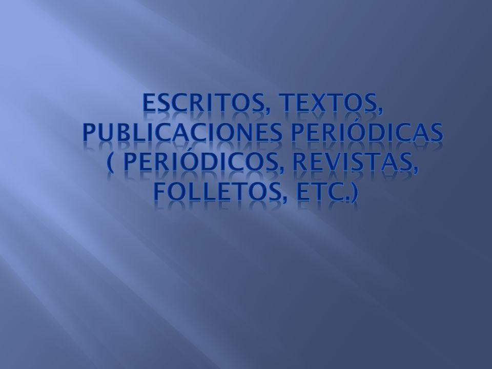Escritos, Textos, Publicaciones Periódicas ( periódicos, revistas, folletos, etc.)