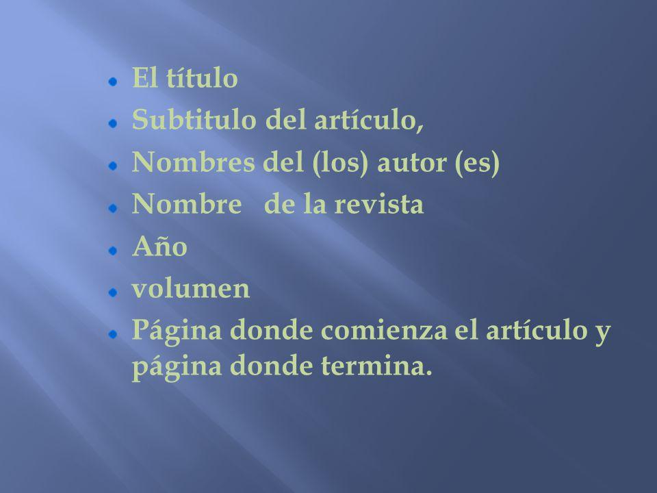 El título Subtitulo del artículo, Nombres del (los) autor (es) Nombre de la revista. Año. volumen.