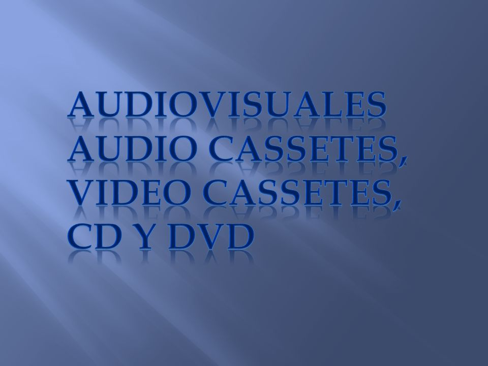 Audiovisuales Audio cassetes, video cassetes, CD Y DVD