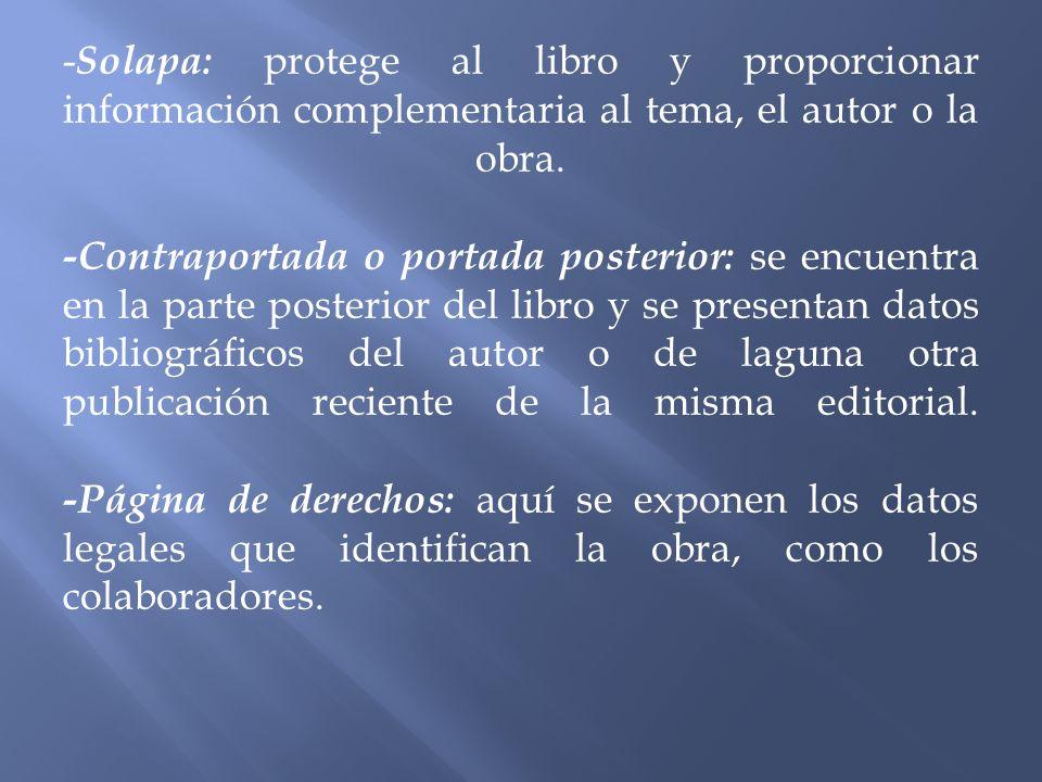 -Solapa: protege al libro y proporcionar información complementaria al tema, el autor o la obra.