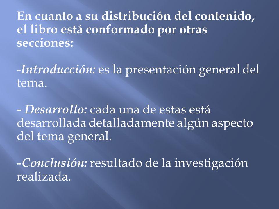 En cuanto a su distribución del contenido, el libro está conformado por otras secciones: -Introducción: es la presentación general del tema.
