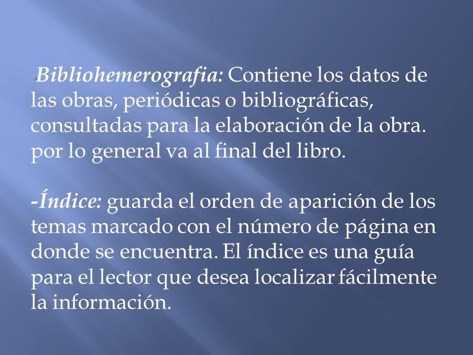 -Bibliohemerografia: Contiene los datos de las obras, periódicas o bibliográficas, consultadas para la elaboración de la obra.