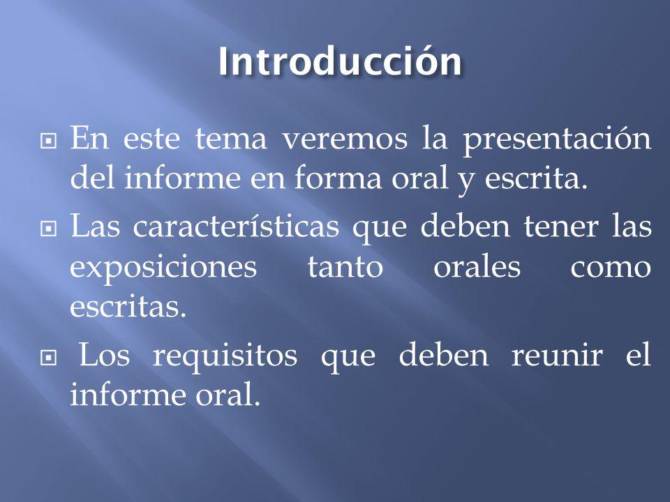 Introducción En este tema veremos la presentación del informe en forma oral y escrita.