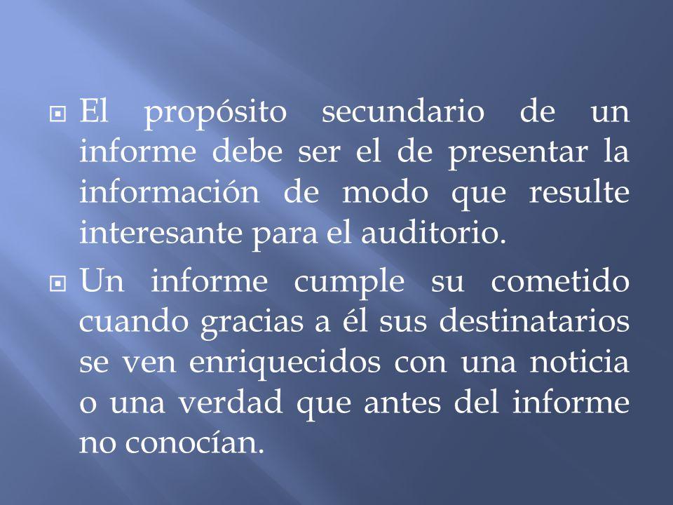 El propósito secundario de un informe debe ser el de presentar la información de modo que resulte interesante para el auditorio.