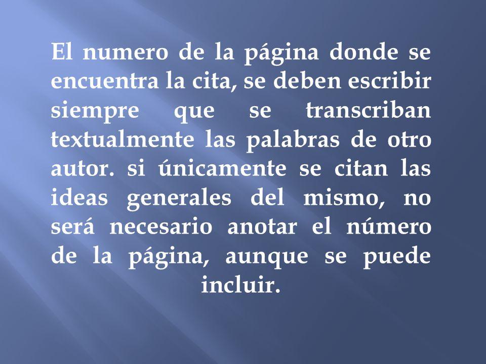 El numero de la página donde se encuentra la cita, se deben escribir siempre que se transcriban textualmente las palabras de otro autor.
