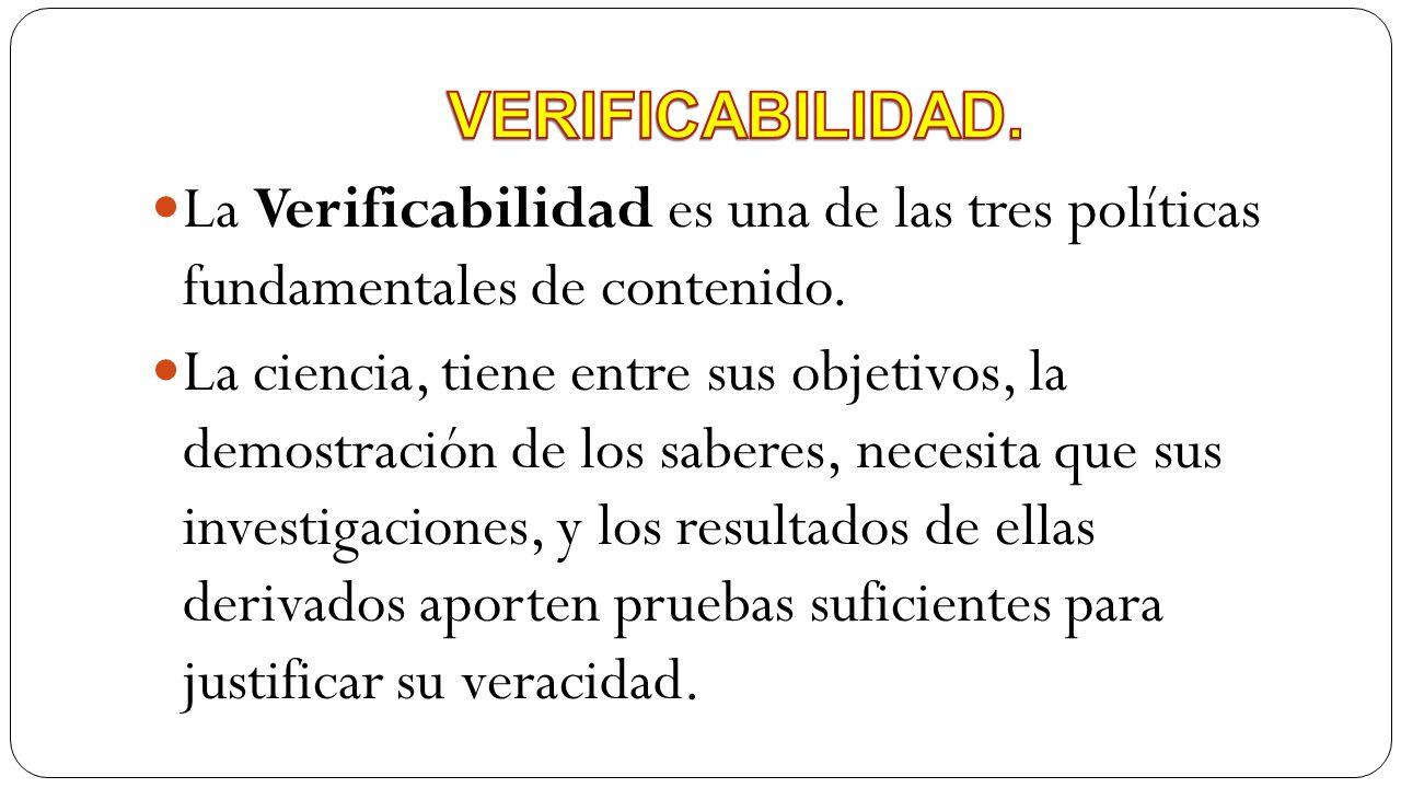 VERIFICABILIDAD. La Verificabilidad es una de las tres políticas fundamentales de contenido.