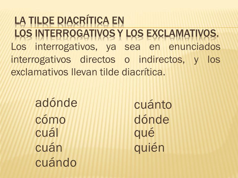 LA TILDE DIACRÍTICA en los interrogativos y los exclamativos.