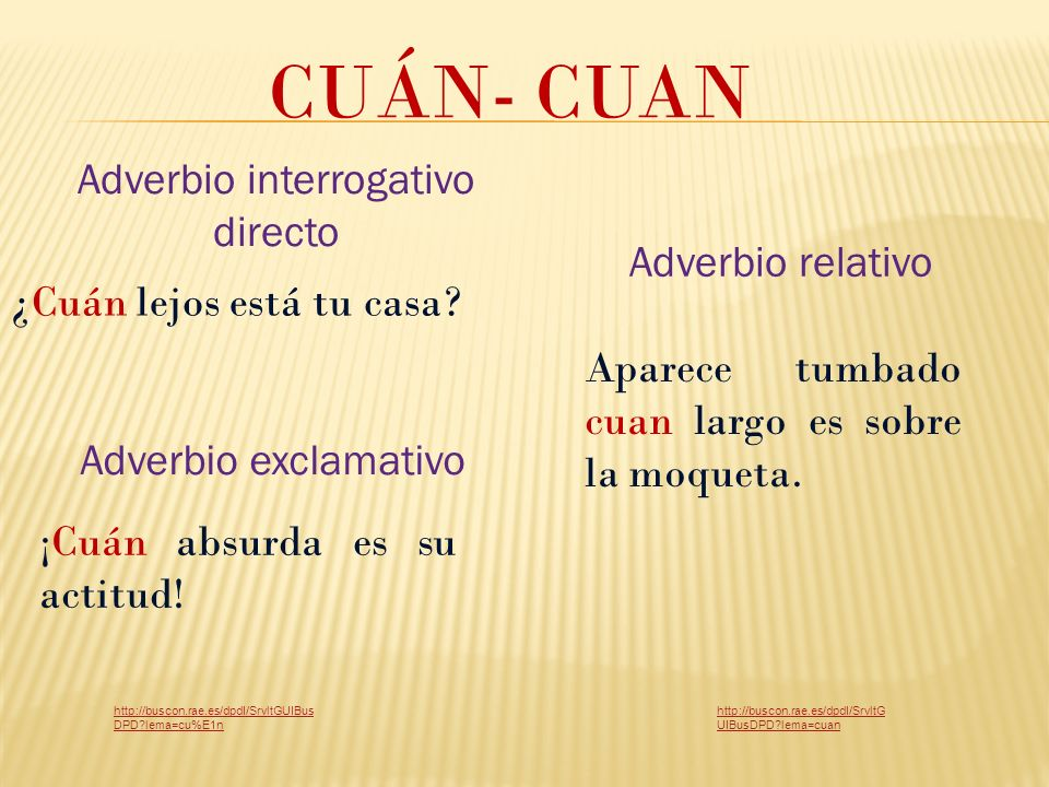 CUÁN- CUAN Adverbio interrogativo directo Adverbio relativo