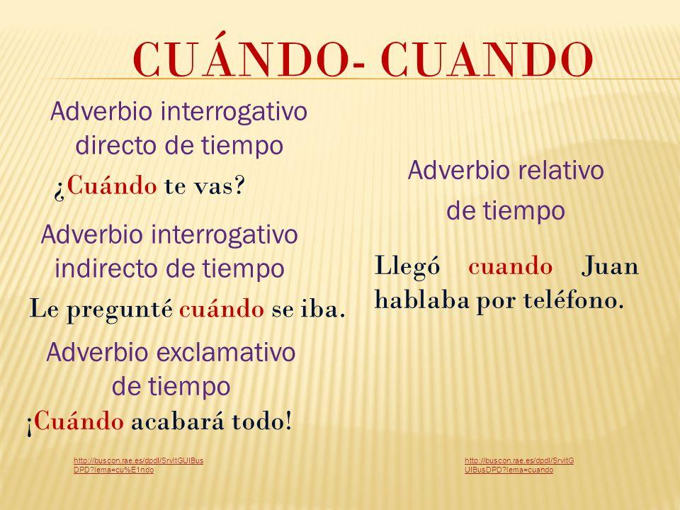 CUÁNDO- CUANDO Adverbio interrogativo directo de tiempo