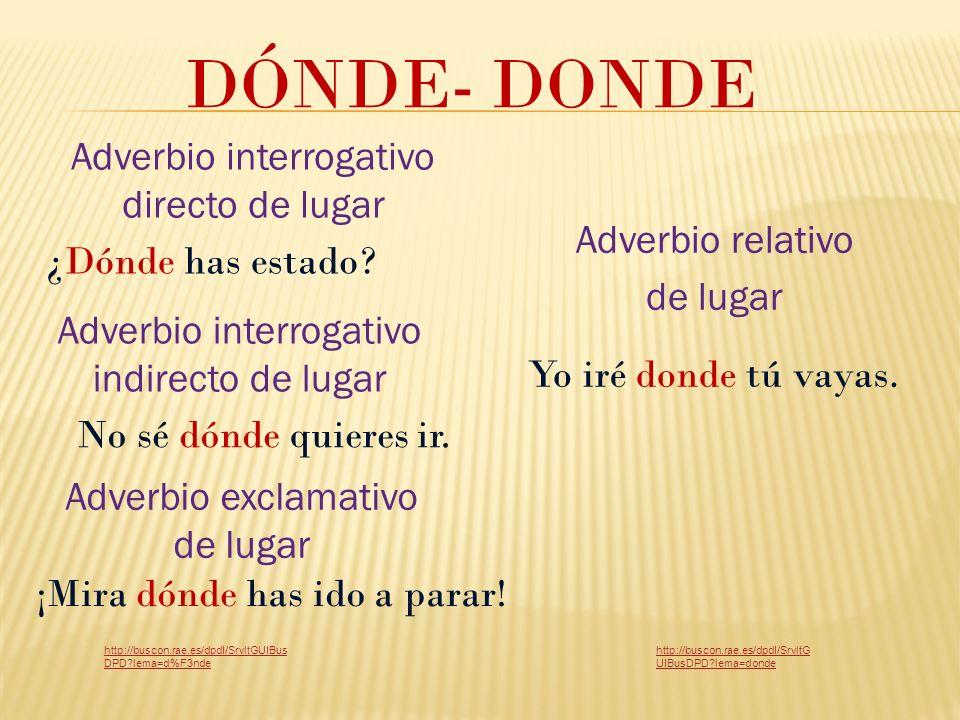 DÓNDE- DONDE Adverbio interrogativo directo de lugar Adverbio relativo