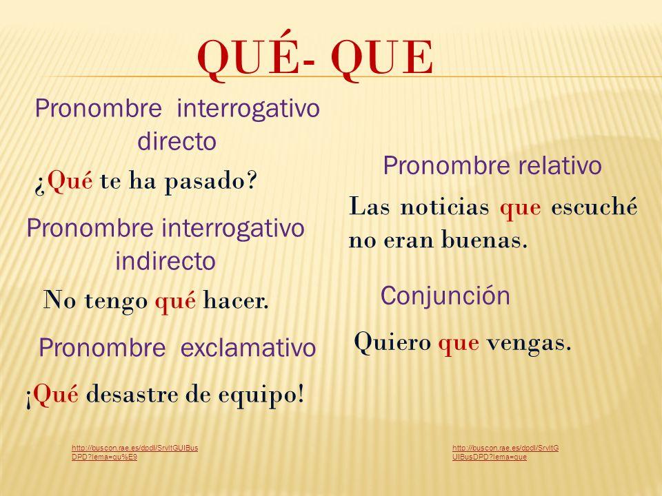 QUÉ- QUE Pronombre interrogativo directo Pronombre relativo