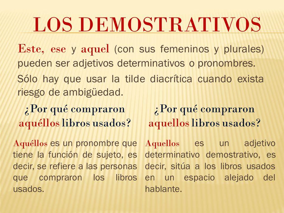 LOS DEMOSTRATIVOS Este, ese y aquel (con sus femeninos y plurales) pueden ser adjetivos determinativos o pronombres.