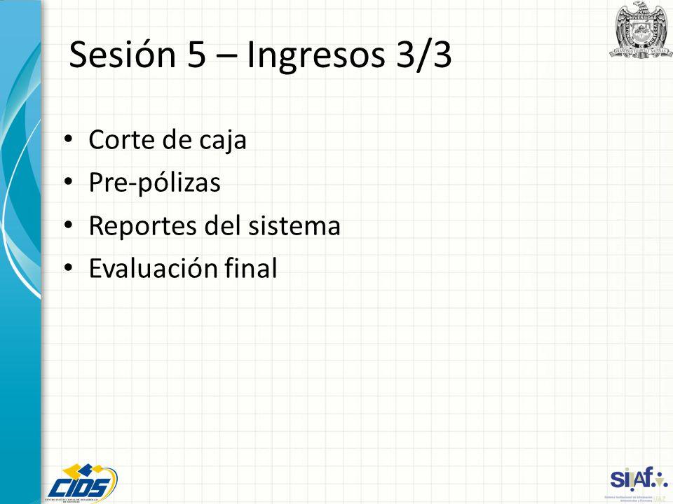 Sesión 5 – Ingresos 3/3 Corte de caja Pre-pólizas Reportes del sistema