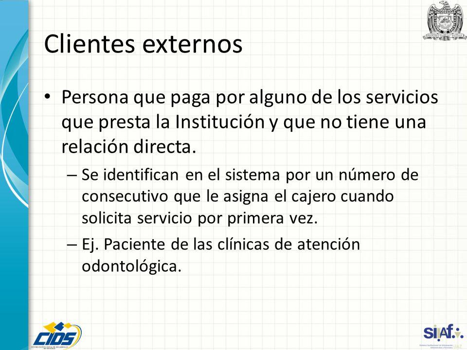 Clientes externos Persona que paga por alguno de los servicios que presta la Institución y que no tiene una relación directa.