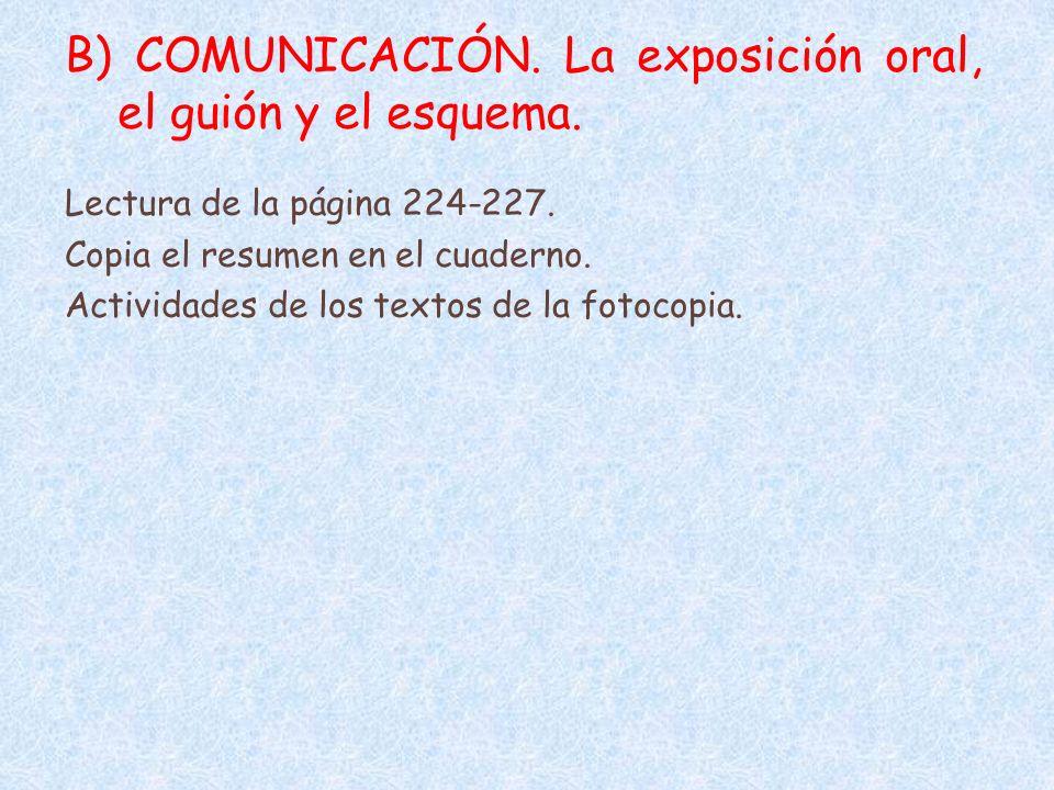 B) COMUNICACIÓN. La exposición oral, el guión y el esquema.