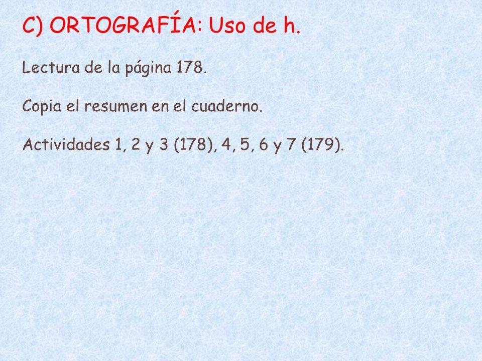 C) ORTOGRAFÍA: Uso de h. Lectura de la página 178.