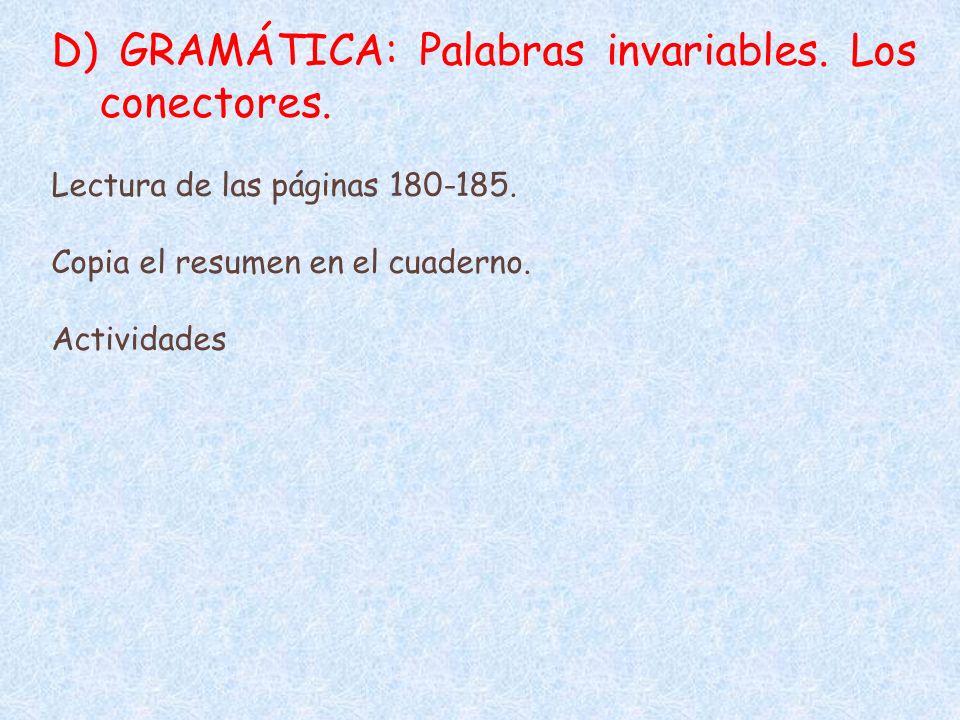D) GRAMÁTICA: Palabras invariables. Los conectores.