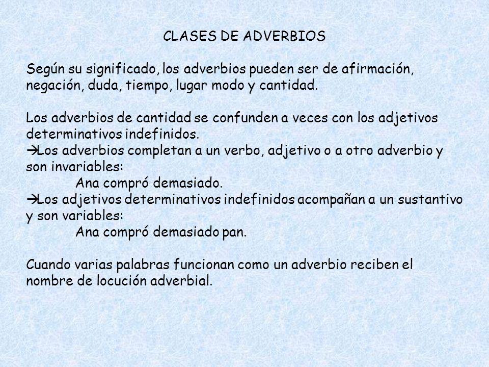 CLASES DE ADVERBIOS Según su significado, los adverbios pueden ser de afirmación, negación, duda, tiempo, lugar modo y cantidad.