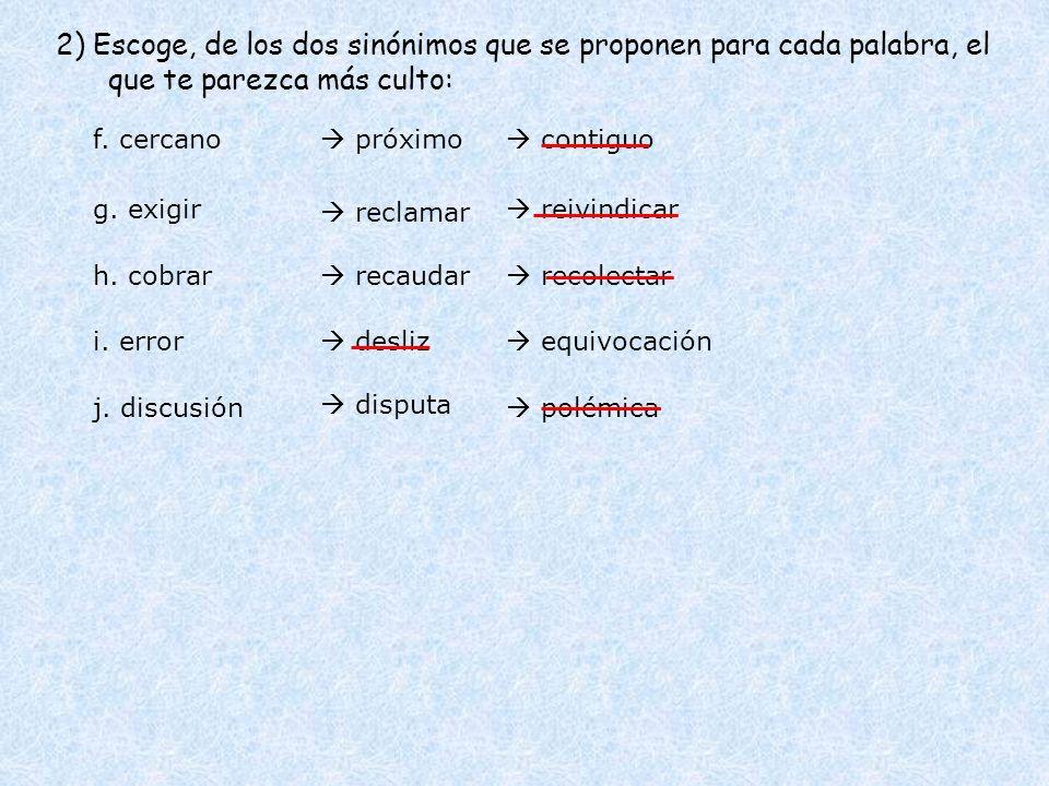 2) Escoge, de los dos sinónimos que se proponen para cada palabra, el que te parezca más culto: