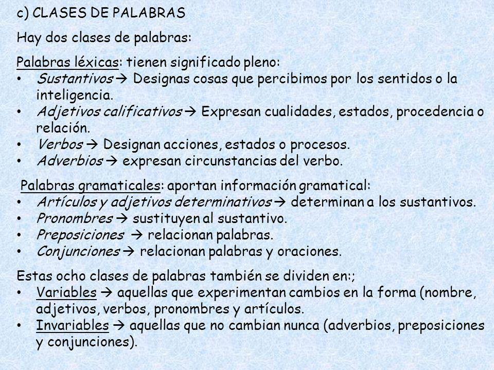 c) CLASES DE PALABRAS Hay dos clases de palabras: Palabras léxicas: tienen significado pleno:
