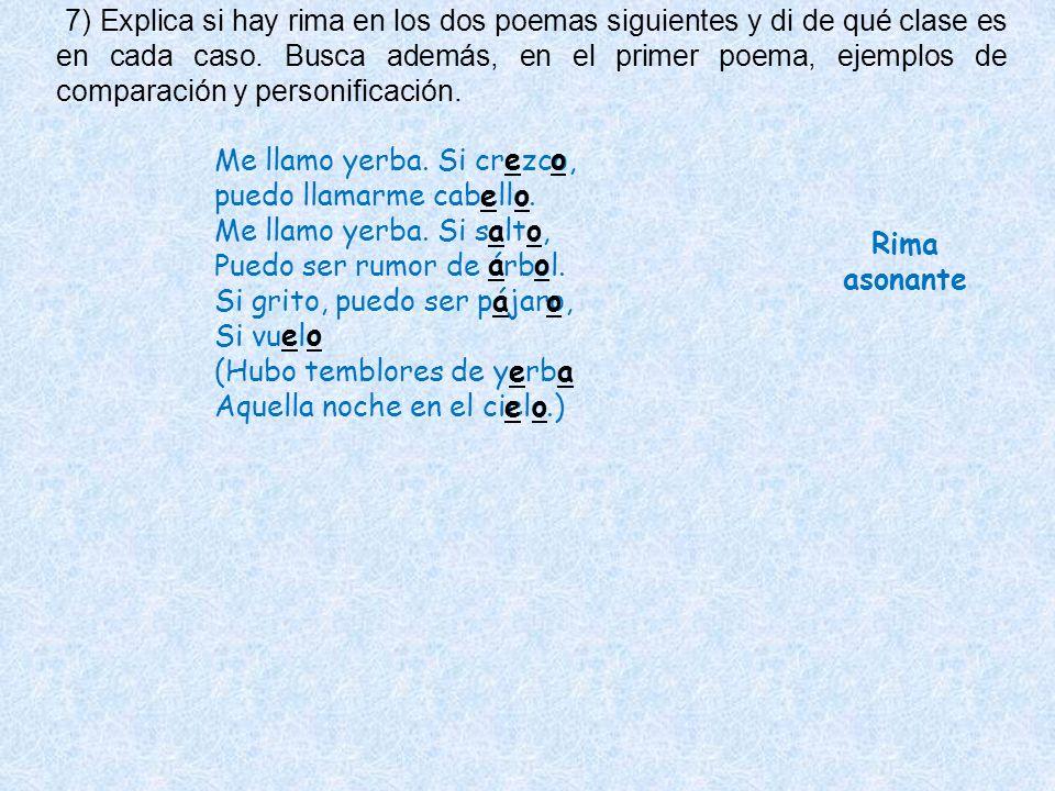 7) Explica si hay rima en los dos poemas siguientes y di de qué clase es en cada caso. Busca además, en el primer poema, ejemplos de comparación y personificación.
