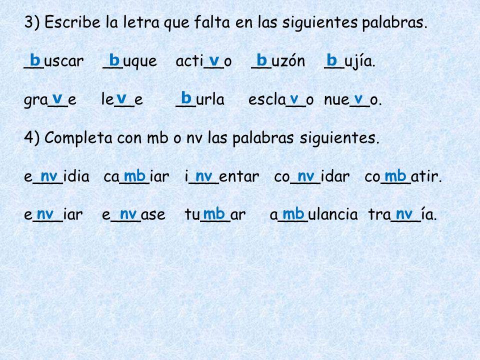 3) Escribe la letra que falta en las siguientes palabras.