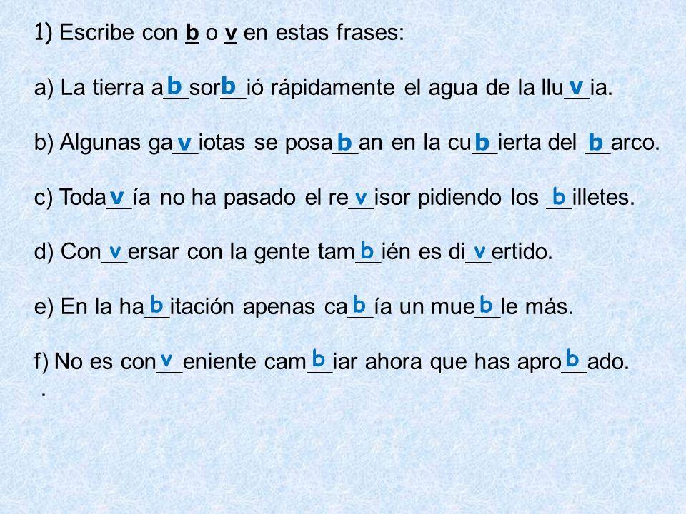 1) Escribe con b o v en estas frases: