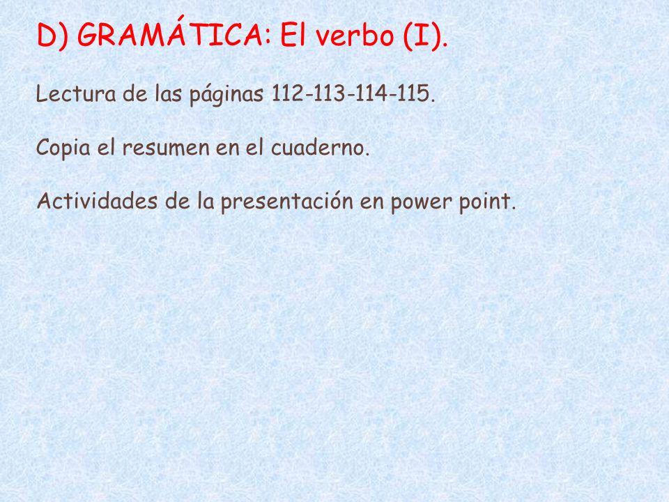 D) GRAMÁTICA: El verbo (I).