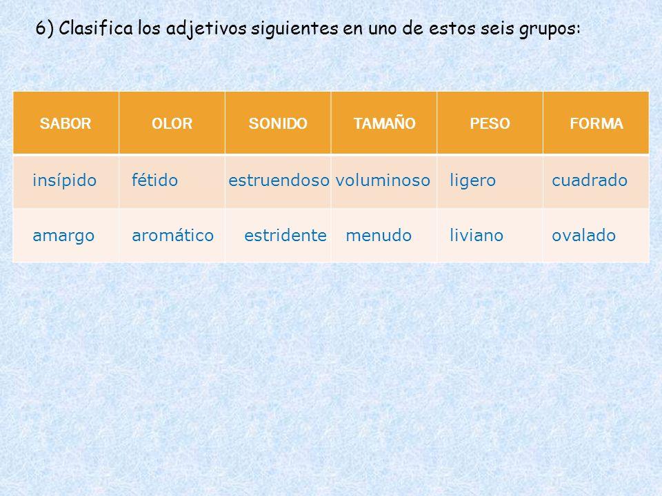 6) Clasifica los adjetivos siguientes en uno de estos seis grupos: