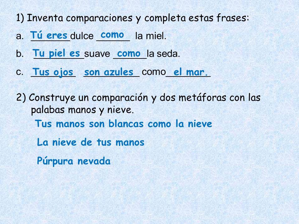 1) Inventa comparaciones y completa estas frases: