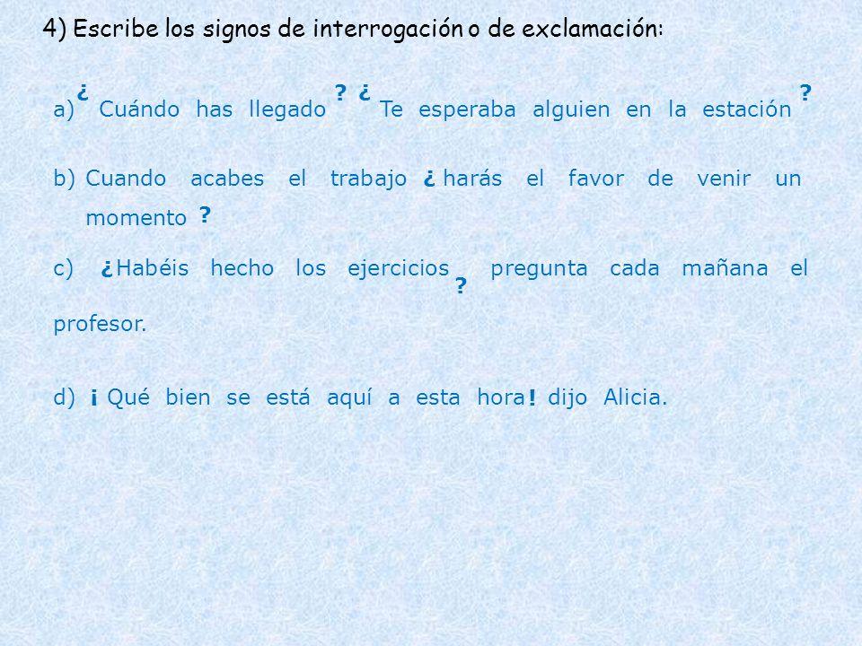 4) Escribe los signos de interrogación o de exclamación: