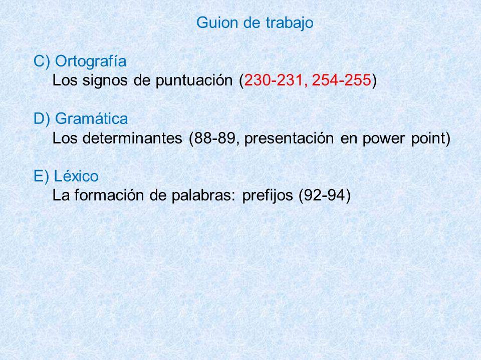 Guion de trabajo C) Ortografía. Los signos de puntuación (230-231, 254-255) D) Gramática. Los determinantes (88-89, presentación en power point)