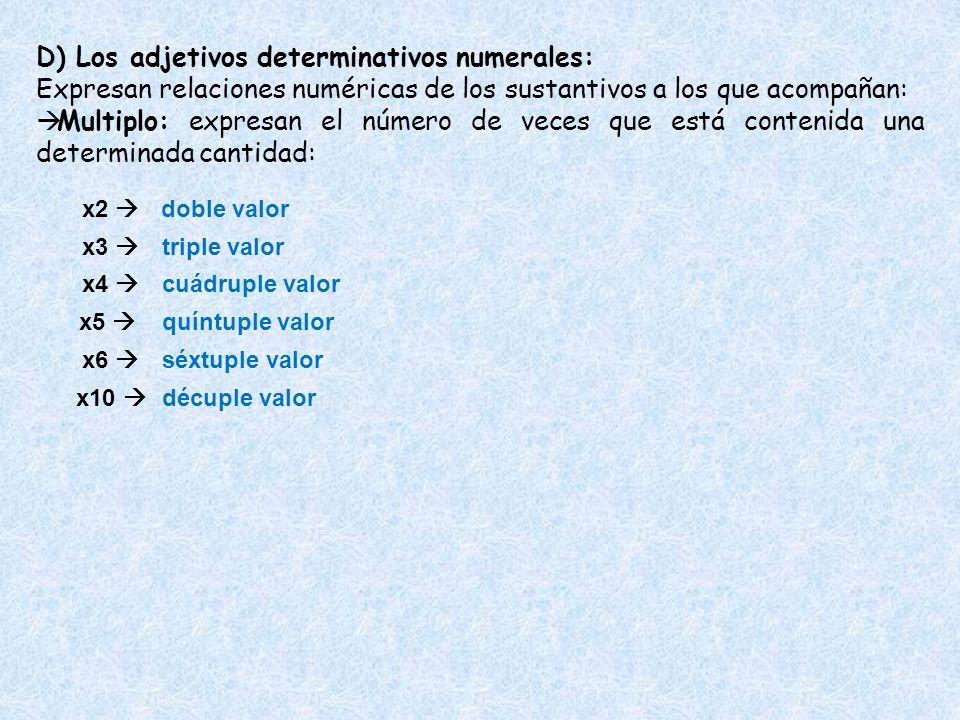 D) Los adjetivos determinativos numerales: