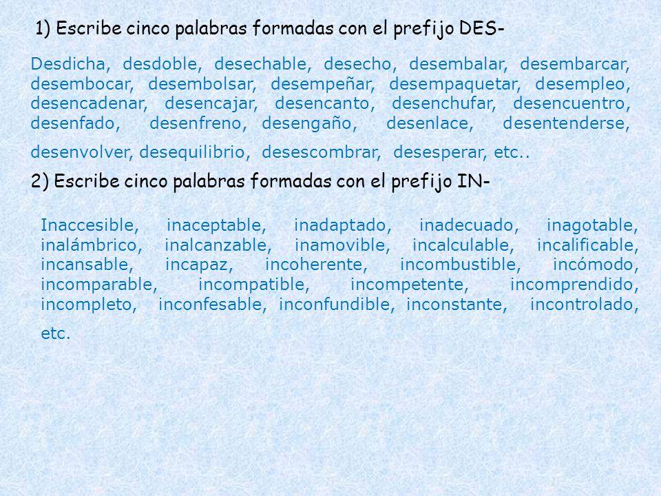 1) Escribe cinco palabras formadas con el prefijo DES-